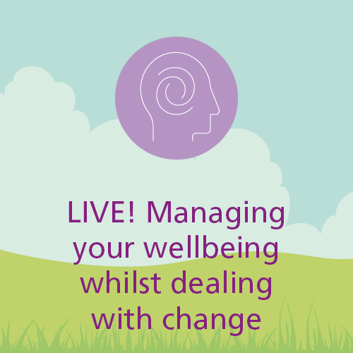 Managing your wellbeing whilst dealing with change