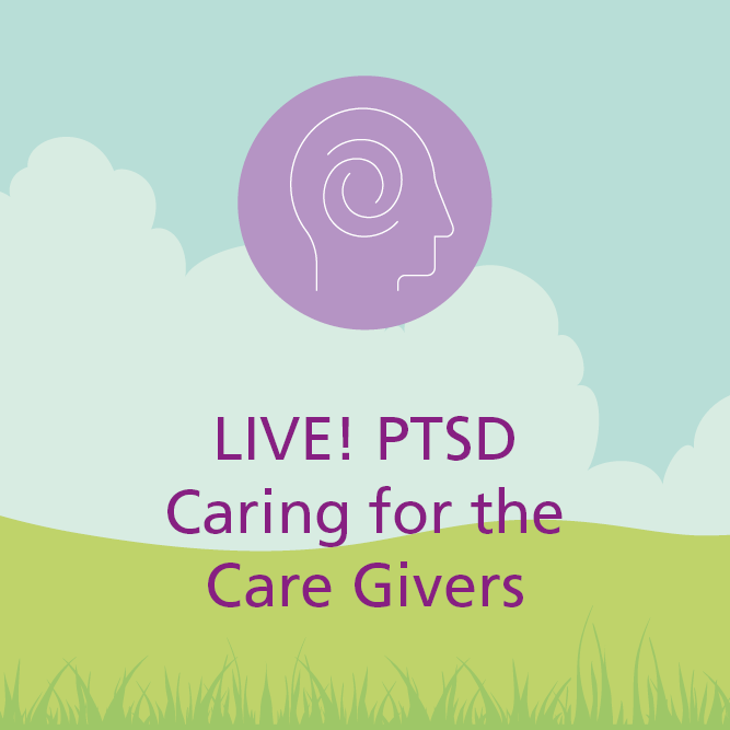 PTSD Caring for the care givers