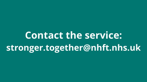Contact the service: stronger.together@nhft.nhs.uk