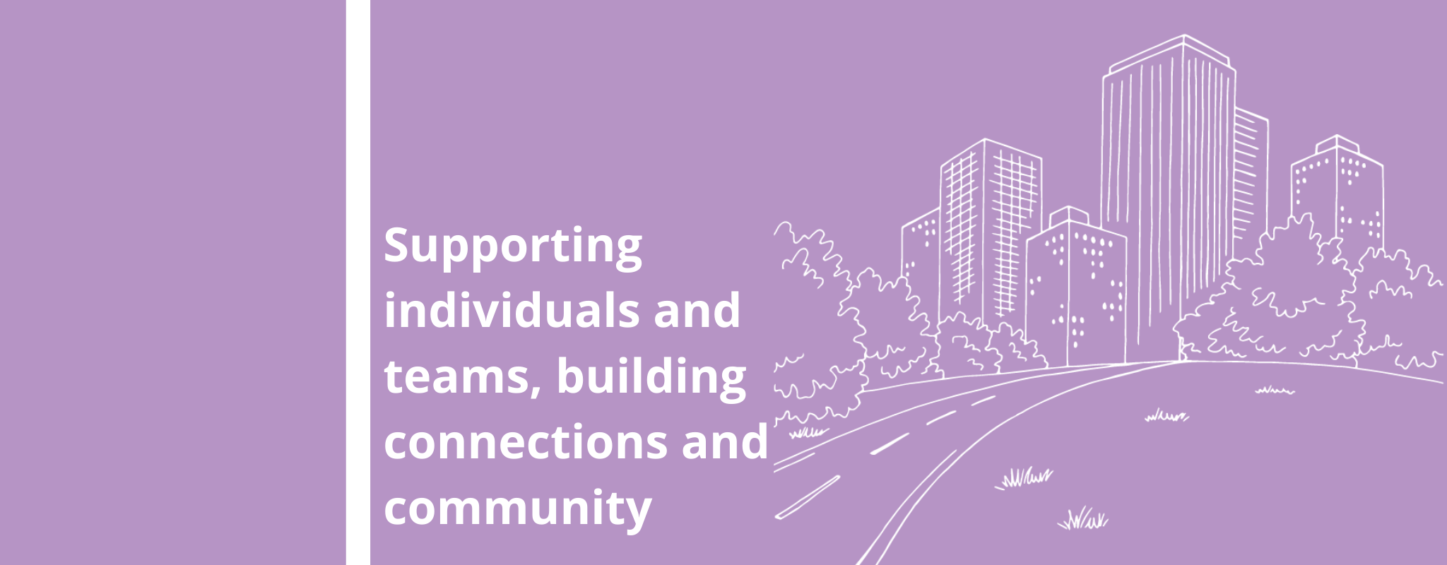 Supporting individualds and teams, building connections and community